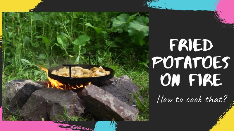 Fried potatoes on fire